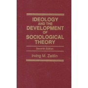 Ideology and the Development of Sociological Theory by Irving M. Zeitlin