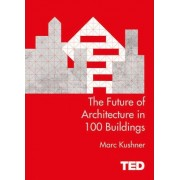 The Future of Architecture in 100 Buildings by Mark Kushner