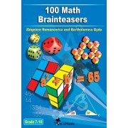 100 Math Brainteasers (Grade 7, 8, 9, 10). Arithmetic, Algebra and Geometry Brain Teasers, Puzzles, Games and Problems with Solutions: Math Olympiad C