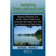Designing Green Networks and Network Operations by Daniel Minoli