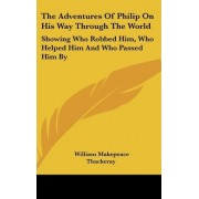 The Adventures Of Philip On His Way Through The World by William Makepeace Thackeray