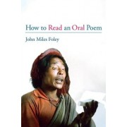 How to Read an Oral Poem by John Miles Foley