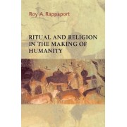 Ritual and Religion in the Making of Humanity by Roy A. Rappaport