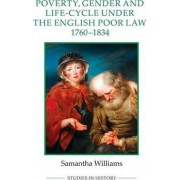 Poverty, Gender and Life-Cycle Under the English Poor Law, 1760-1834 by Samantha Williams