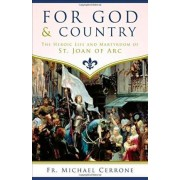 For God and Country the Heroic Life and Martyrdom of St. Joan of Arc by Fr Michael J Cerrone