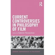 Current Controversies in Philosophy of Film by Katherine Thomson-Jones