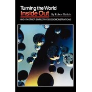 Turning the World Inside Out and 174 Other Simple Physics Demonstrations by Robert Ehrlich