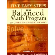 Five Easy Steps to a Balanced Math Program for Upper Elementary Grades by Dr Larry Ainsworth