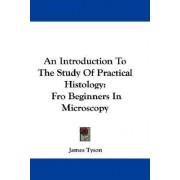 An Introduction to the Study of Practical Histology by Jr. James L Tyson
