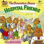 The Berenstain Bears: Hospital Friends by Mike Berenstain