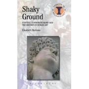 Shaky Ground: Context, Connoisseurship and the History of Roman Art by Elizabeth Marlowe