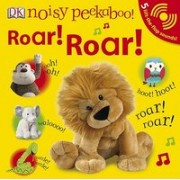 Noisy Peekaboo! Roar! Roar! [With 5 Lift-The-Flap Sounds]