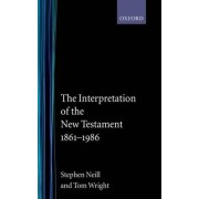 The Interpretation of the New Testament 1861-1986 by Stephen Neill