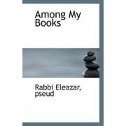Among My Books by Rabbi Eleazar Pseud