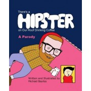There's a Hipster on Our Roof Drinking Coffee by Michael Bayliss