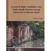 Access to Water, Sanitation, and Public Health Services Among Urban Poor in Maceio, Brazil by Shannyn Snyder