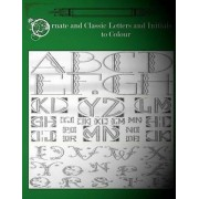 Ornate and Classic Letters and Initials to Colour by Go with the Flo Books