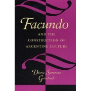 Facundo and the Construction of Argentine Culture by Diana Sorensen Goodrich