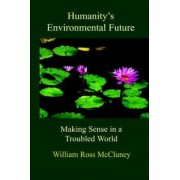 Humanity's Environmental Future by Ross McCluney