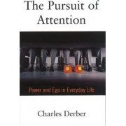 The Pursuit of Attention by Charles Derber