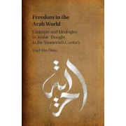 Freedom in the Arab World: Concepts and Ideologies in Arabic Thought in the Nineteenth Century