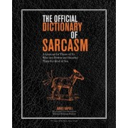 The Official Dictionary of Sarcasm: A Lexicon for Those of Us Who Are Better and Smarter Than the Rest of You, Paperback