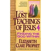 The Lost Teachings of Jesus: Finding the God within Bk. 4 by Mark L. Prophet