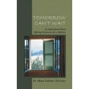 Tomorrow Can't Wait by Dr Allana Todman- Da Graca