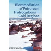 Bioremediation of Petroleum Hydrocarbons in Cold Regions by Dennis M. Filler
