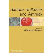 Bacillus Anthracis and Anthrax by Nicholas H. Bergman