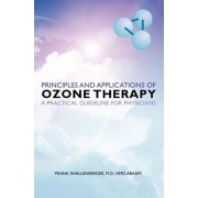 Principles and Applications of Ozone Therapy - A Practical Guideline for Physicians by M D Hmd Abaam Frank Shallenberger