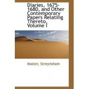 Diaries, 1675-1680, and Other Contemporary Papers Relating Thereto, Volume I by Master Streynsham