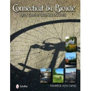 Connecticut by Bicycle: Fifty Great Scenic Routes by Frederick John Lamp