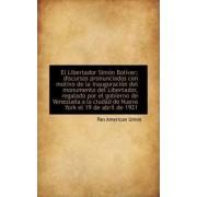 El Libertador Simon Bolivar; Discursos Pronunciados Con Motivo de la Inauguracion del Monumento del by Pan American Union