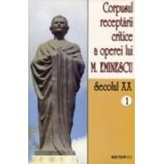 Corpusul receptarii critice a operei lui Mihai Eminescu, Vol 1, sec XX.