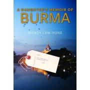 A Daughter's Memoir of Burma by Wendy Law-Yone