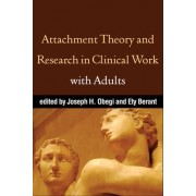 Attachment Theory and Research in Clinical Work with Adults by Joseph H. Obegi