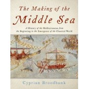 The Making of the Middle Sea by John Disney Professor of Archaeology Cyprian Broodbank