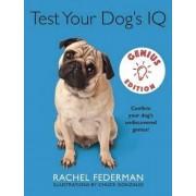 Test Your Dog's IQ Genius Edition by Rachel Federman