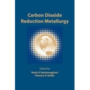 Carbon Dioxide Reduction Metallurgy by Neale R. Neelameggham
