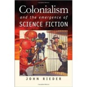Colonialism and the Emergence of Science Fiction by John Rieder