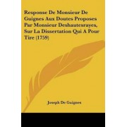 Response de Monsieur de Guignes Aux Doutes Proposes Par Monsieur Deshautesrayes, Sur La Dissertation Qui a Pour Tire (1759) by Joseph De Guignes