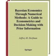 Bayesian Economics through Numerical Methods by J.H. Dorfman