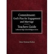 Committment God's Plan for Engagement and Marriage Teacher's Guide Lutheran High School Religion Series by Diane Christian Boehm