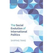 The Social Evolution of International Politics by Shiping Tang