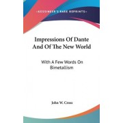 Impressions of Dante and of the New World by John W Cross