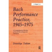 Bach Performance Practice, 1945-1975: A Comprehensive Review of Sound Recordings and Literature