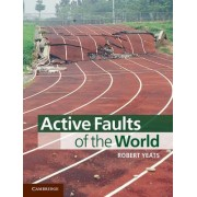 Active Faults of the World by Robert S. Yeats