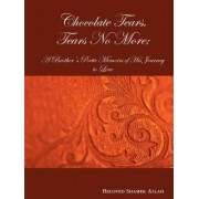 Chocolate Tears, Tears No More; A Brother's Poetic Memoirs of His Journey to Love by Beloved Shamek Allah