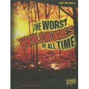 The Worst Wildfires of All Time by Suzanne Garbe